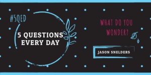 5 Questions Every Day